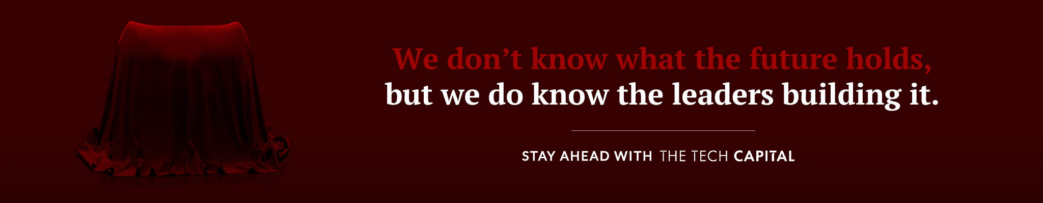 We don't know what the future holds, but we do know the leaders building it